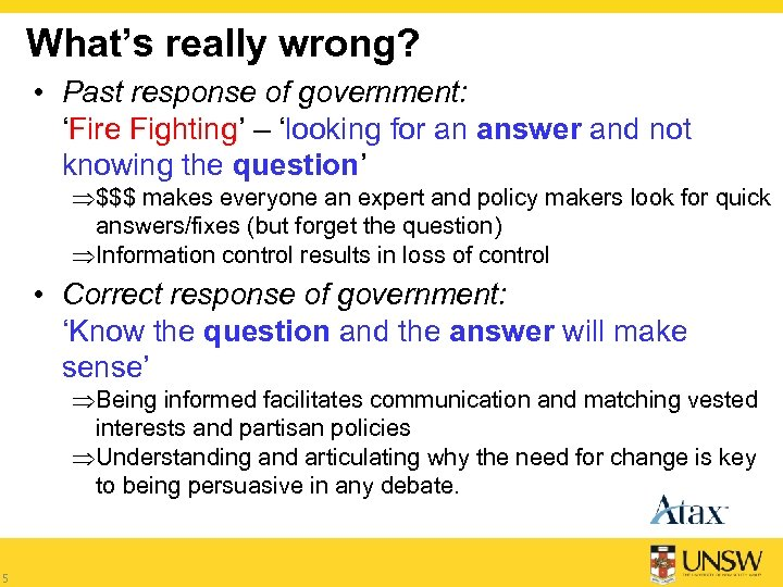 What's really wrong? • Past response of government: 'Fire Fighting' – 'looking for an