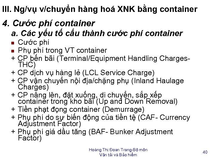 III. Ng/vụ v/chuyển hàng hoá XNK bằng container 4. Cước phí container a. Các