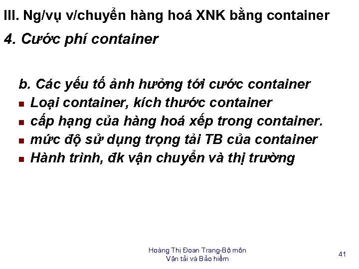 III. Ng/vụ v/chuyển hàng hoá XNK bằng container 4. Cước phí container b. Các
