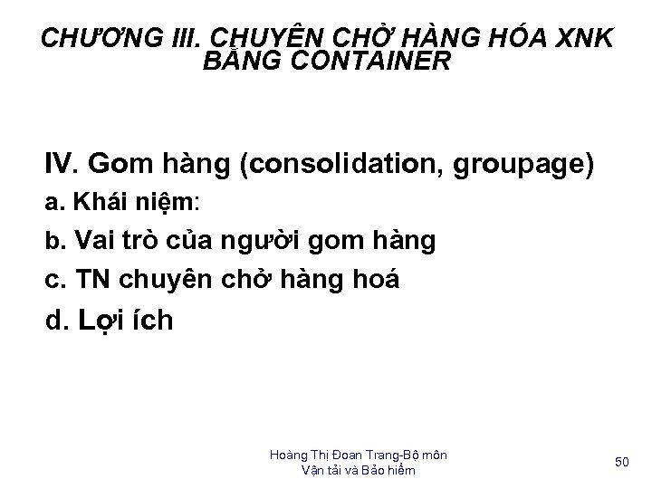 CHƯƠNG III. CHUYÊN CHỞ HÀNG HÓA XNK BẰNG CONTAINER IV. Gom hàng (consolidation, groupage)