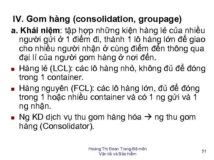 IV. Gom hàng (consolidation, groupage) a. Khái niệm: tập hợp những kiện hàng lẻ