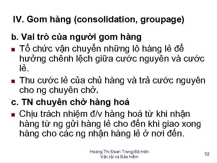 IV. Gom hàng (consolidation, groupage) b. Vai trò của người gom hàng Tổ chức