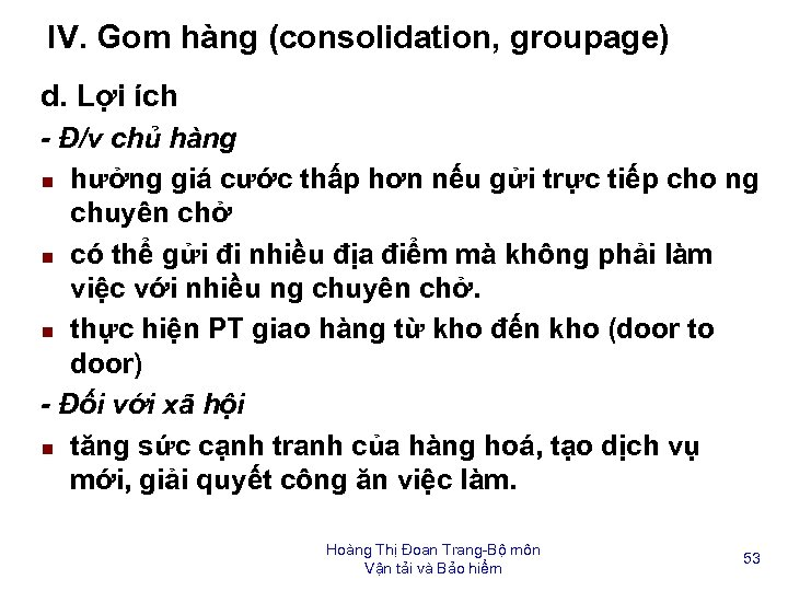 IV. Gom hàng (consolidation, groupage) d. Lợi ích - Đ/v chủ hàng n hưởng