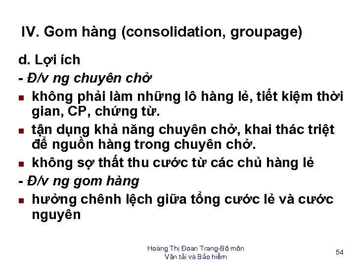 IV. Gom hàng (consolidation, groupage) d. Lợi ích - Đ/v ng chuyên chở n