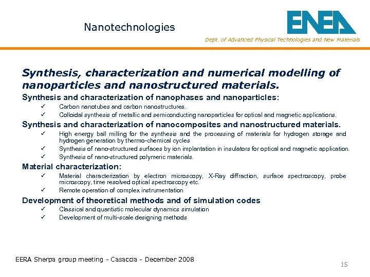 Nanotechnologies Dept. of Advanced Physical Technologies and New Materials Synthesis, characterization and numerical modelling