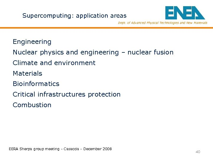 Supercomputing: application areas Dept. of Advanced Physical Technologies and New Materials Engineering Nuclear physics