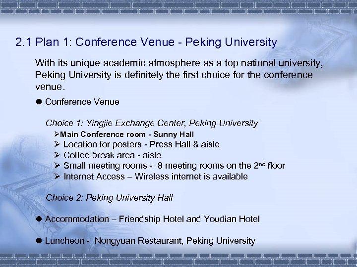 2. 1 Plan 1: Conference Venue - Peking University With its unique academic atmosphere