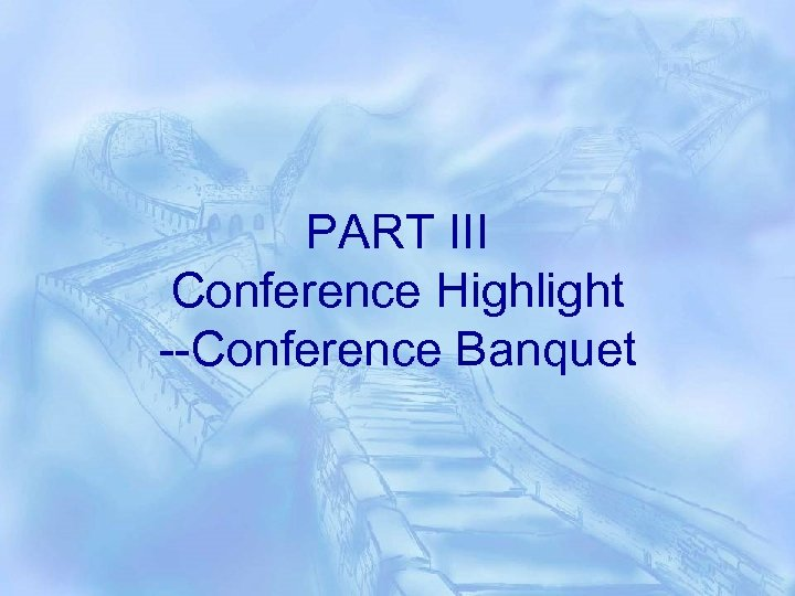 PART III Conference Highlight --Conference Banquet