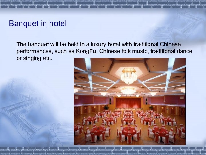 Banquet in hotel The banquet will be held in a luxury hotel with traditional