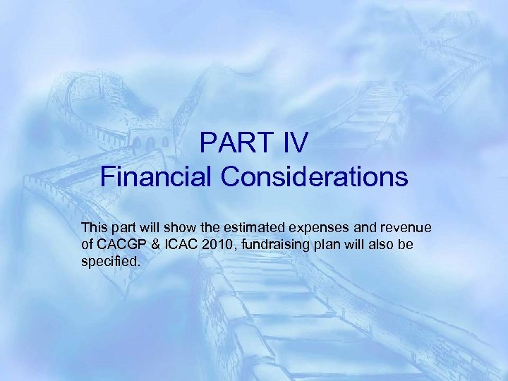PART IV Financial Considerations This part will show the estimated expenses and revenue of