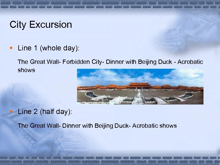 City Excursion § Line 1 (whole day): The Great Wall- Forbidden City- Dinner with