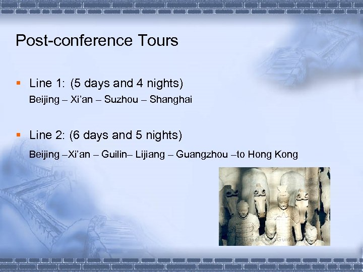 Post-conference Tours § Line 1: (5 days and 4 nights) Beijing – Xi'an –