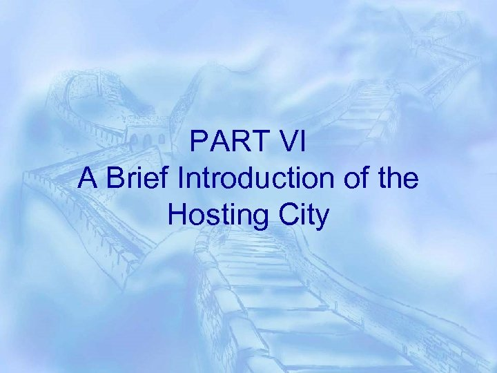 PART VI A Brief Introduction of the Hosting City