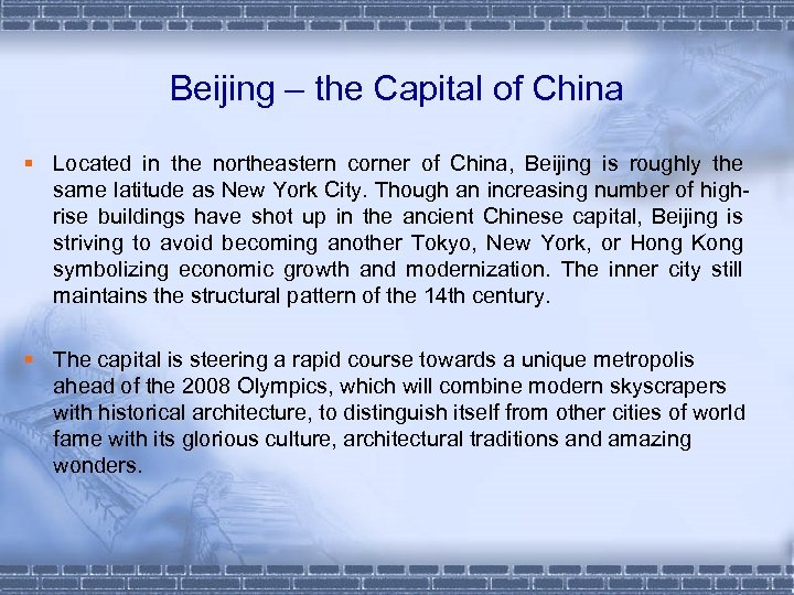 Beijing – the Capital of China § Located in the northeastern corner of China,