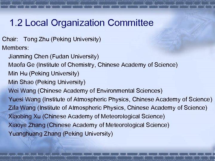 1. 2 Local Organization Committee Chair: Tong Zhu (Peking University) Members: Jianming Chen (Fudan