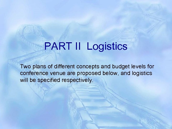 PART II Logistics Two plans of different concepts and budget levels for conference venue