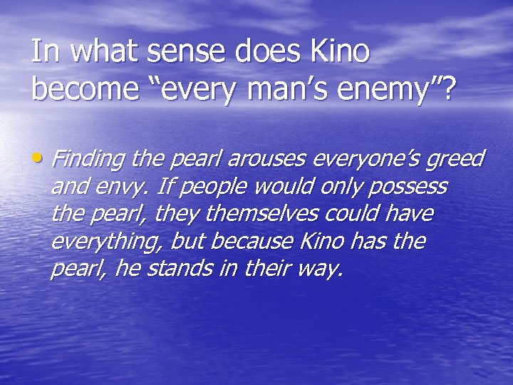 """In what sense does Kino become """"every man's enemy""""? • Finding the pearl arouses"""