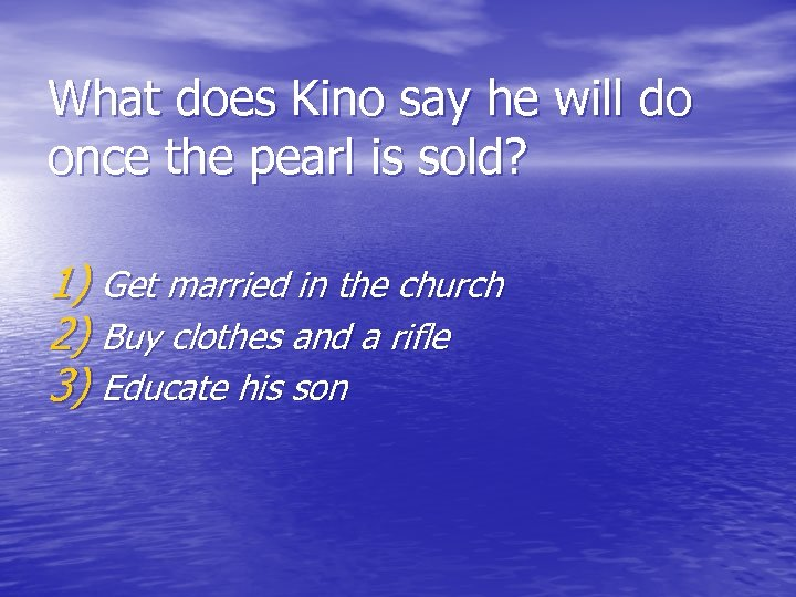 What does Kino say he will do once the pearl is sold? 1) Get