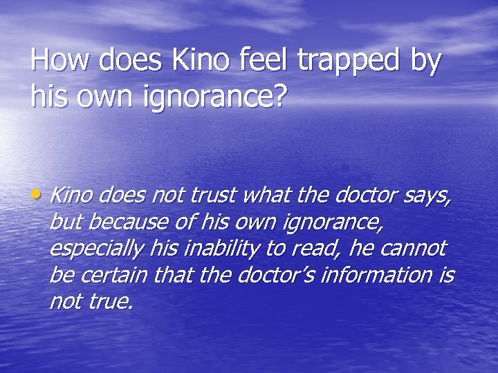 How does Kino feel trapped by his own ignorance? • Kino does not trust
