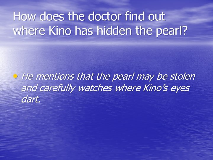 How does the doctor find out where Kino has hidden the pearl? • He