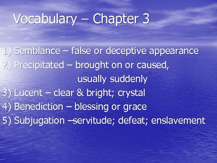 Vocabulary – Chapter 3 1) Semblance – false or deceptive appearance 2) Precipitated –