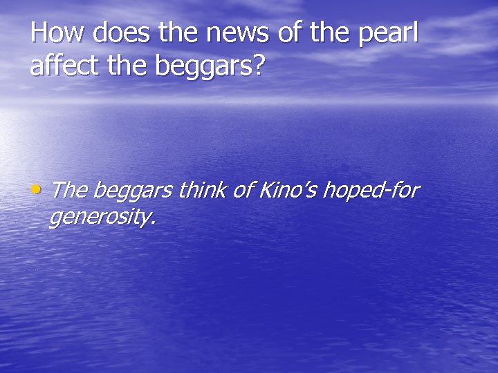 How does the news of the pearl affect the beggars? • The beggars think