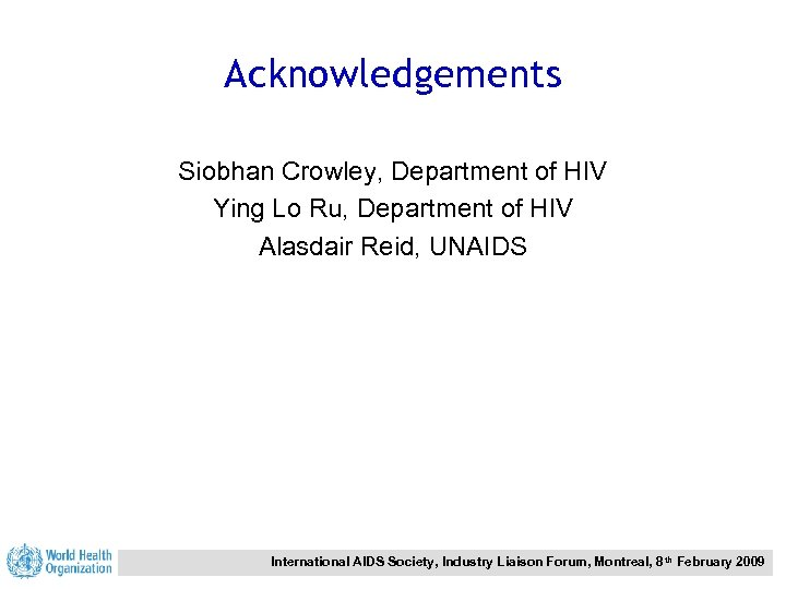 Acknowledgements Siobhan Crowley, Department of HIV Ying Lo Ru, Department of HIV Alasdair Reid,