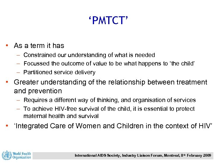 'PMTCT' • As a term it has – Constrained our understanding of what is