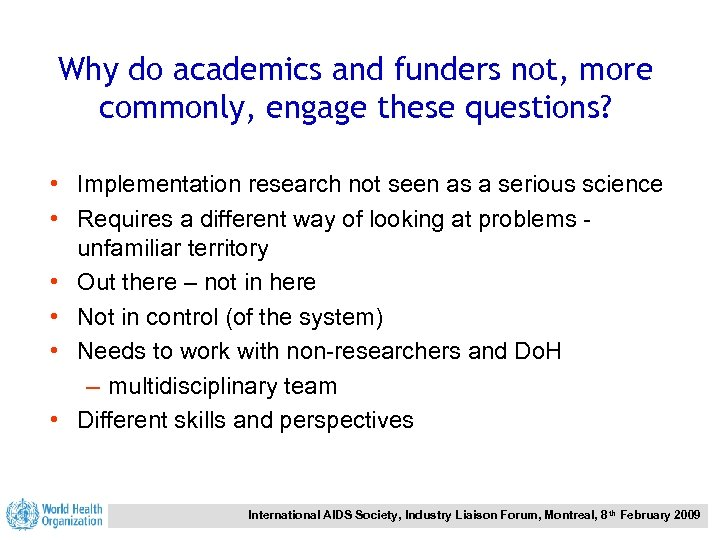 Why do academics and funders not, more commonly, engage these questions? • Implementation research