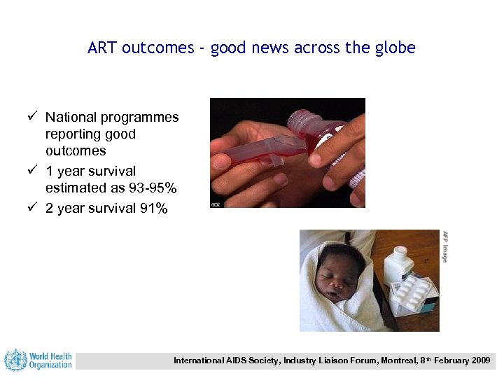 ART outcomes - good news across the globe ü National programmes reporting good outcomes
