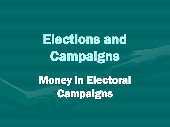 Elections and Campaigns Money in Electoral Campaigns