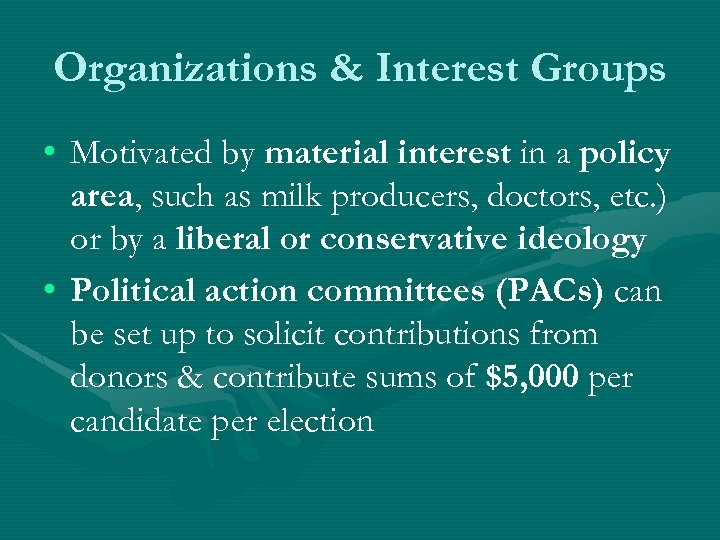 Organizations & Interest Groups • Motivated by material interest in a policy area, such