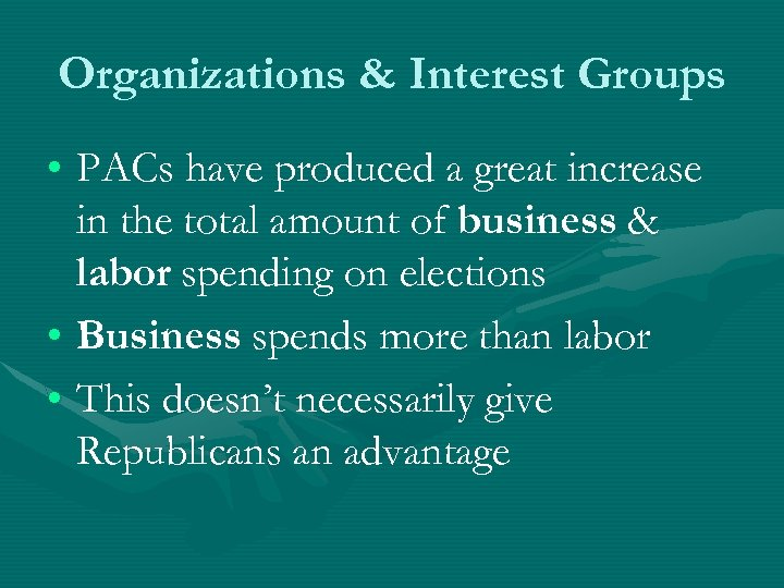 Organizations & Interest Groups • PACs have produced a great increase in the total