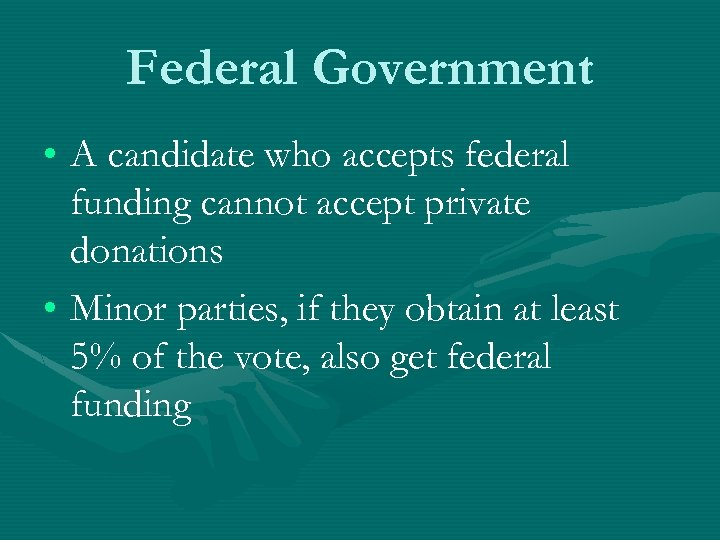 Federal Government • A candidate who accepts federal funding cannot accept private donations •