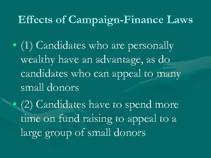 Effects of Campaign-Finance Laws • (1) Candidates who are personally wealthy have an advantage,