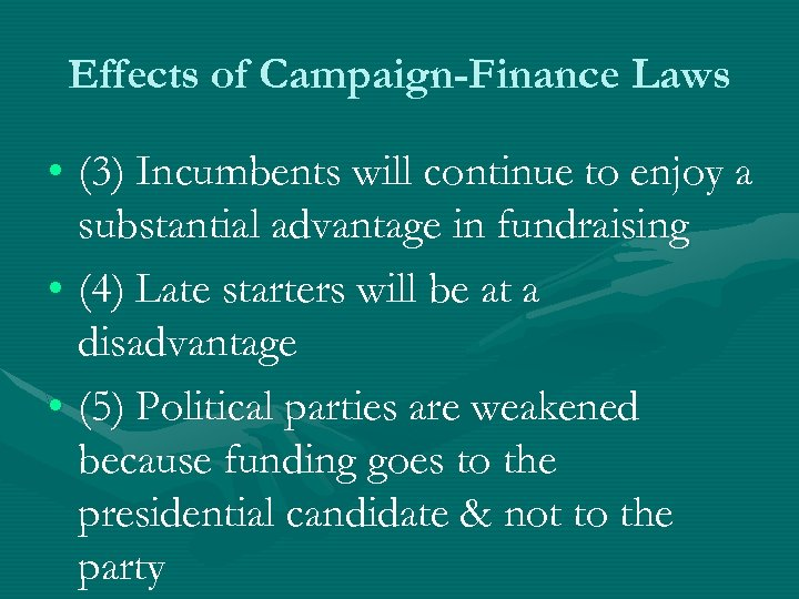 Effects of Campaign-Finance Laws • (3) Incumbents will continue to enjoy a substantial advantage