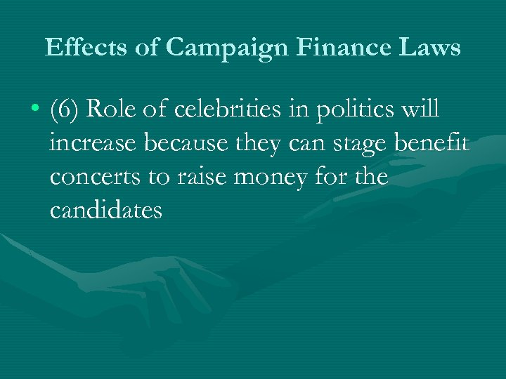 Effects of Campaign Finance Laws • (6) Role of celebrities in politics will increase