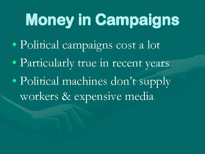 Money in Campaigns • Political campaigns cost a lot • Particularly true in recent