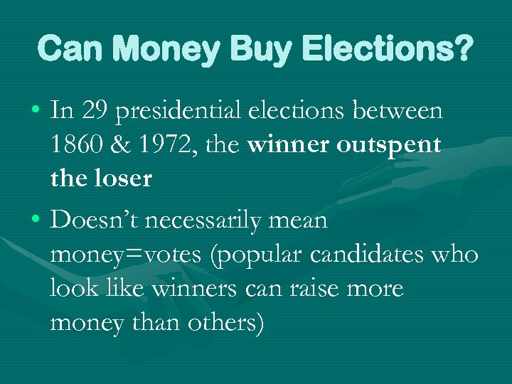 Can Money Buy Elections? • In 29 presidential elections between 1860 & 1972, the