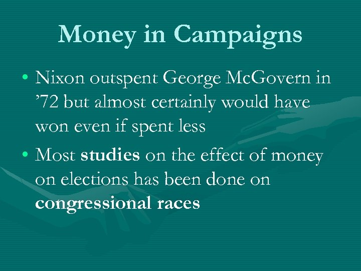 Money in Campaigns • Nixon outspent George Mc. Govern in ' 72 but almost
