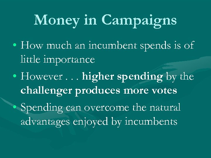 Money in Campaigns • How much an incumbent spends is of little importance •