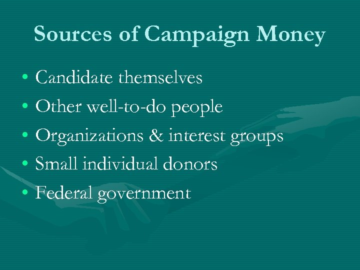 Sources of Campaign Money • Candidate themselves • Other well-to-do people • Organizations &