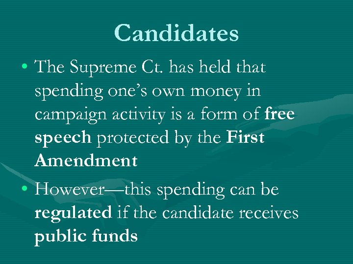Candidates • The Supreme Ct. has held that spending one's own money in campaign
