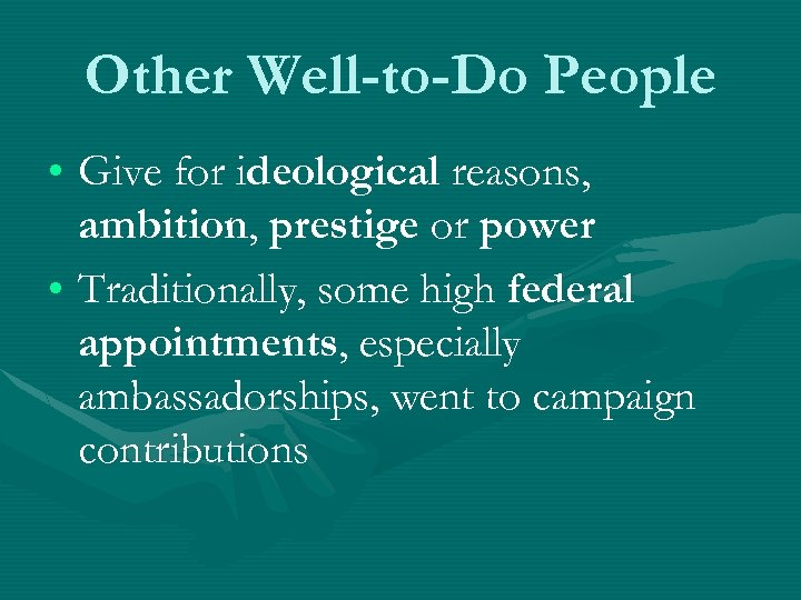 Other Well-to-Do People • Give for ideological reasons, ambition, prestige or power • Traditionally,