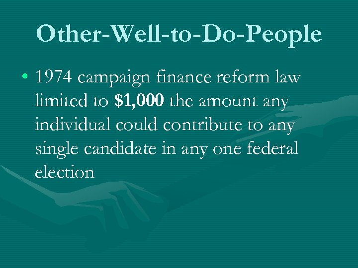 Other-Well-to-Do-People • 1974 campaign finance reform law limited to $1, 000 the amount any