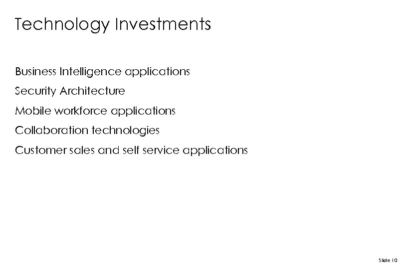 Technology Investments Business Intelligence applications Security Architecture Mobile workforce applications Collaboration technologies Customer sales