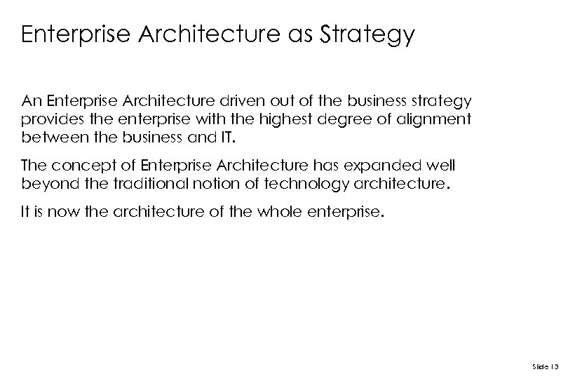 Enterprise Architecture as Strategy An Enterprise Architecture driven out of the business strategy provides