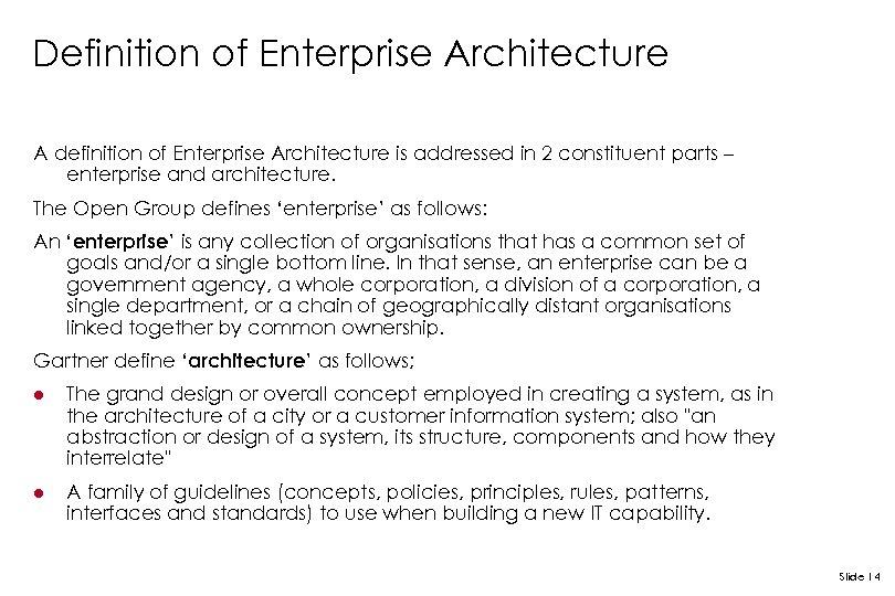Definition of Enterprise Architecture A definition of Enterprise Architecture is addressed in 2 constituent