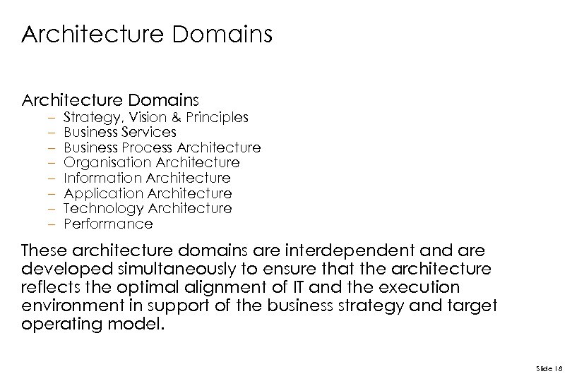Architecture Domains – – – – Strategy, Vision & Principles Business Services Business Process