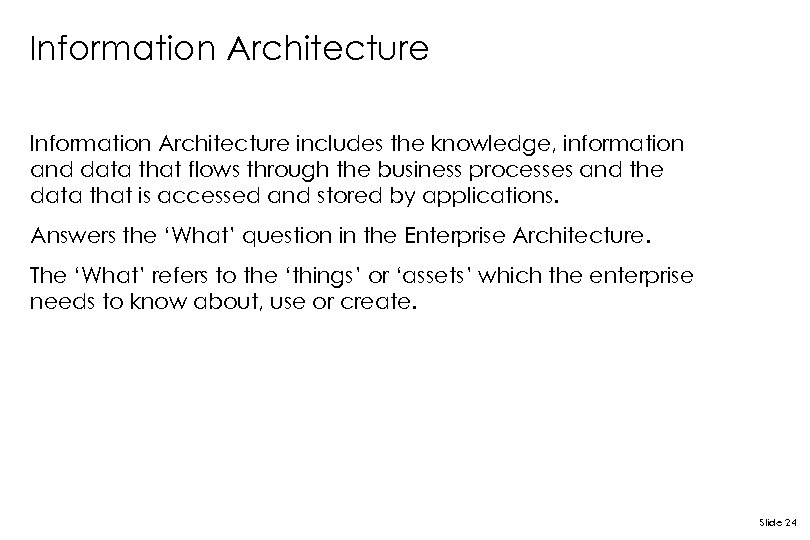 Information Architecture includes the knowledge, information and data that flows through the business processes